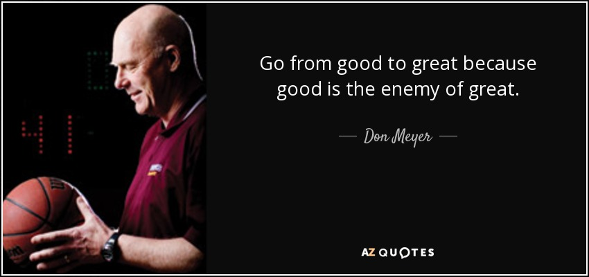 Go-from-good-to-great-because-good-is-the-enemy-of-great-don-meyer-56-24-52